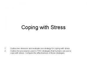 Coping with Stress 1 2 Outline two stressors
