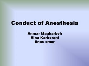 Conduct of Anesthesia Anmar Magharbeh Rina Karborani Enas