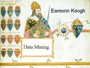 Eamonn Keogh Data Mining What is data mining