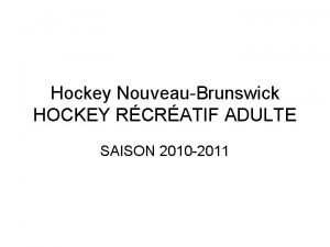 Hockey NouveauBrunswick HOCKEY RCRATIF ADULTE SAISON 2010 2011