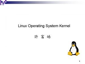 Linux Operating System Kernel 1 Intel x 86