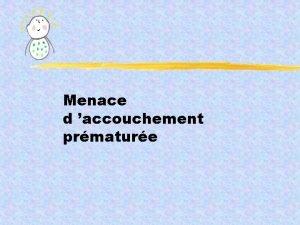 Menace d accouchement prmature Dfinition diagnostic 37 SA