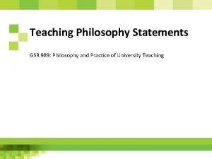 Teaching Philosophy Statements GSR 989 Philosophy and Practice