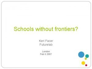 Schools without frontiers Keri Facer Futurelab London Feb