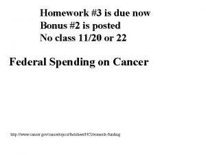 Homework 3 is due now Bonus 2 is