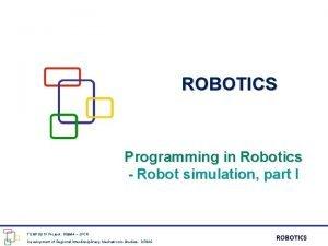 ROBOTICS Programming in Robotics Robot simulation part I