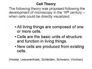Cell Theory The following theory was proposed following