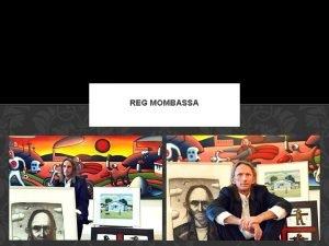 REG MOMBASSA WHO IS REG MOMBASSA Born in