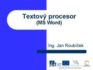 Textov procesor MS Word Ing Jan Roubek Formtovn