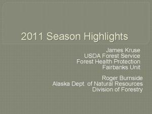 2011 Season Highlights James Kruse USDA Forest Service