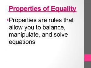 Properties of Equality Properties are rules that allow