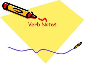 Verb Notes Linking Verb A linking verb connects