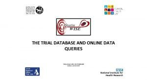 THE TRIAL DATABASE AND ONLINE DATA QUERIES Trial