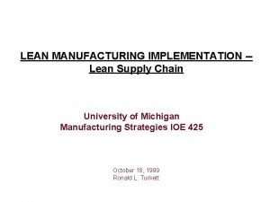 LEAN MANUFACTURING IMPLEMENTATION Lean Supply Chain University of