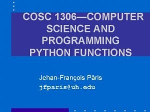 COSC 1306COMPUTER SCIENCE AND PROGRAMMING PYTHON FUNCTIONS JehanFranois