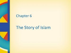 Chapter 6 The Story of Islam Islam in