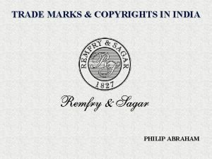 TRADE MARKS COPYRIGHTS IN INDIA PHILIP ABRAHAM INDIA