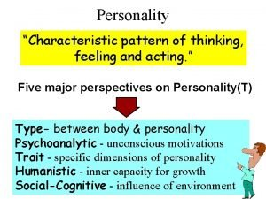 Personality Characteristic pattern of thinking feeling and acting