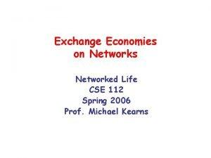 Exchange Economies on Networks Networked Life CSE 112