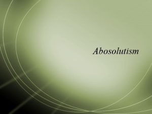 Abosolutism Prerequisites of Statehood Central currency Central government