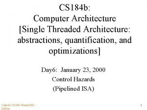 CS 184 b Computer Architecture Single Threaded Architecture