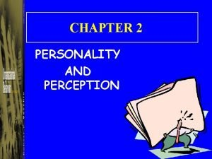 CHAPTER 2 PERSONALITY AND PERCEPTION Personality The relatively