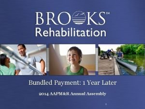 Bundled Payment 1 Year Later 2014 AAPMR Annual