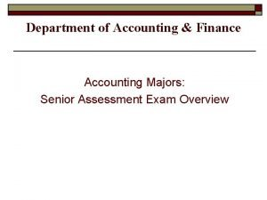 Department of Accounting Finance Accounting Majors Senior Assessment