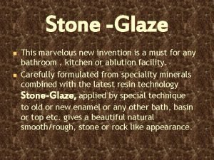 Stone Glaze n n This marvelous new invention