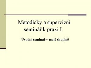 Metodick a supervizn semin k praxi I vodn