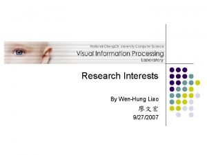 Research Interests By WenHung Liao 9272007 Focus of