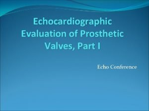 Echocardiographic Evaluation of Prosthetic Valves Part I Echo
