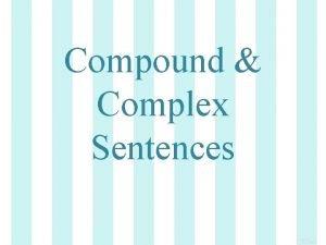 Compound Complex Sentences Sometimes two simple sentences have