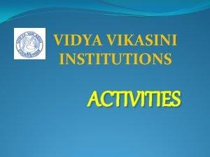 VIDYA VIKASINI INSTITUTIONS ACTIVITIES COCURRICULAR EXTRACURRICULAR ACTIVITIES Apart