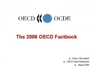 The 2006 OECD Factbook Enrico Giovannini OECD Chief