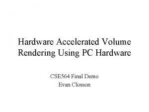 Hardware Accelerated Volume Rendering Using PC Hardware CSE