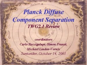 Planck Diffuse Component Separation TWG 2 1 Review