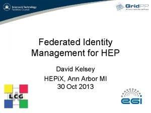 Federated Identity Management for HEP David Kelsey HEPi