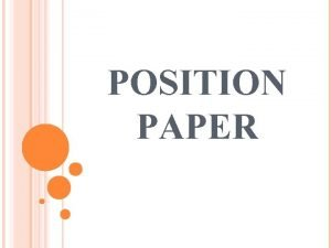 POSITION PAPER WHAT IS POSITION PAPER Like a