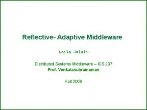 Reflective Adaptive Middleware Leila Jalali Distributed Systems Middleware