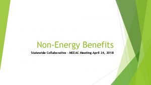 NonEnergy Benefits Statewide Collaborative MEEAC Meeting April 24