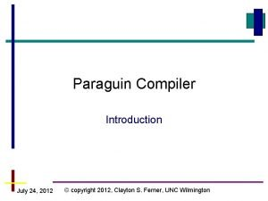 Paraguin Compiler Introduction July 24 2012 copyright 2012