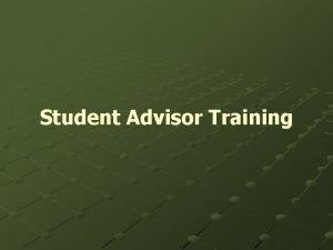 Student Advisor Training Senator Advisor Trainging This meeting