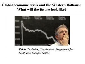 Global economic crisis and the Western Balkans What