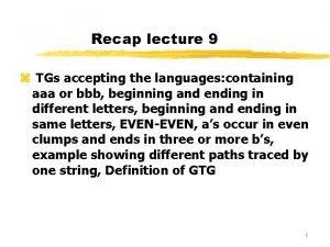 Recap lecture 9 z TGs accepting the languages