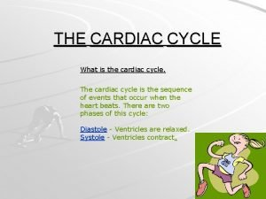 THE CARDIAC CYCLE What is the cardiac cycle