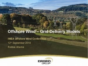 Offshore Wind Grid Delivery Models IWEA Offshore Wind