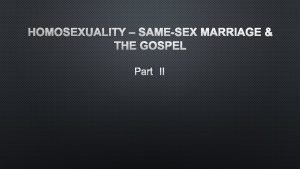 HOMOSEXUALITY SAMESEX MARRIAGE THE GOSPEL PART II THE