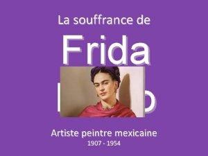 La souffrance de Frida Kahlo Artiste peintre mexicaine