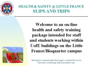 HEALTH SAFETY LITTLE FRANCE SLIPS AND TRIPS Welcome
